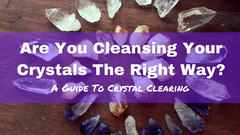 Are You Cleansing Your Crystals The Right Way? A Guide To