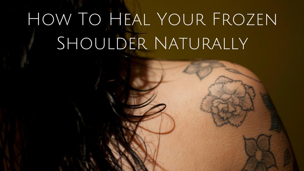 How To Heal Your Frozen Shoulder Naturally - Alcantara ...