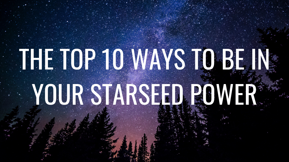 The Top 10 Ways to Be in Your Starseed Power - Alcantara Acupuncture